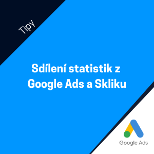Jak sdílet statistiky z Google Ads a z Skliku