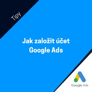 Jak založit reklamní účet Google Ads