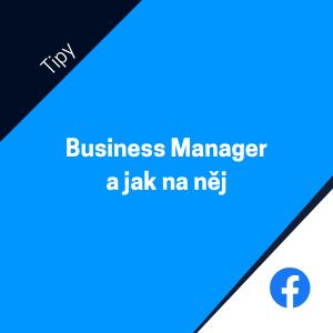 Jak spravovat Facebook účet pro reklamu v Business Manageru
