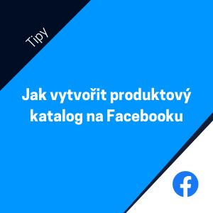 Jak vytvořit produktový katalog na Facebooku