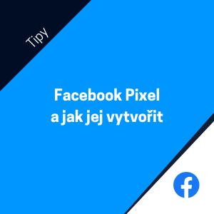 K čemu slouží Facebook Pixel a jak jej vytvořit v Business Manageru?
