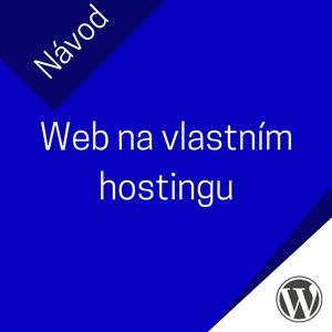 Chci nasadit nový web na vlastní hosting. Co k tomu potřebuji?