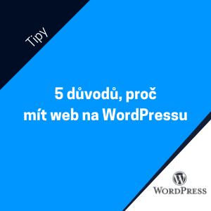 5 důvodů, proč mít vlastní web na WordPressu