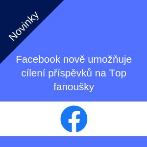 Facebook nově umožňuje cílení příspěvků na Top fanoušky