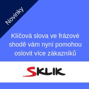 Sklik – klíčová slova ve frázové shodě vám nyní pomohou oslovit více zákazníků